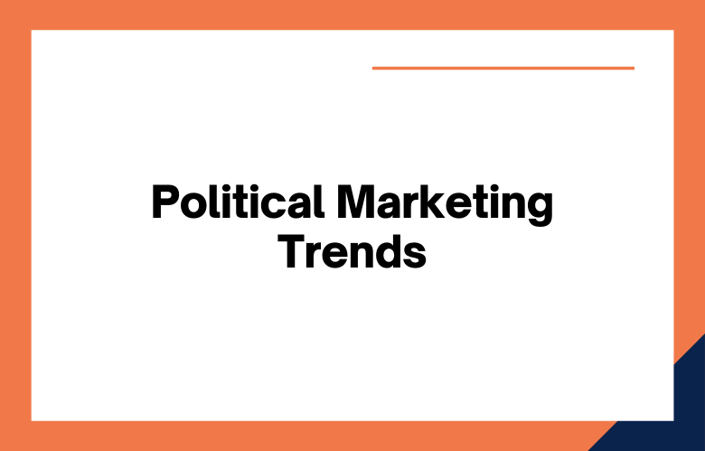Political Marketing Trends