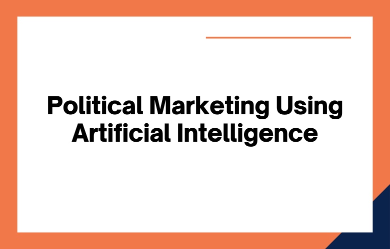 Political Marketing Using Artificial Intelligence