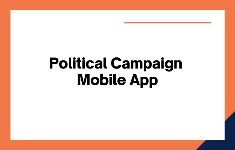 Political Campaign Mobile App