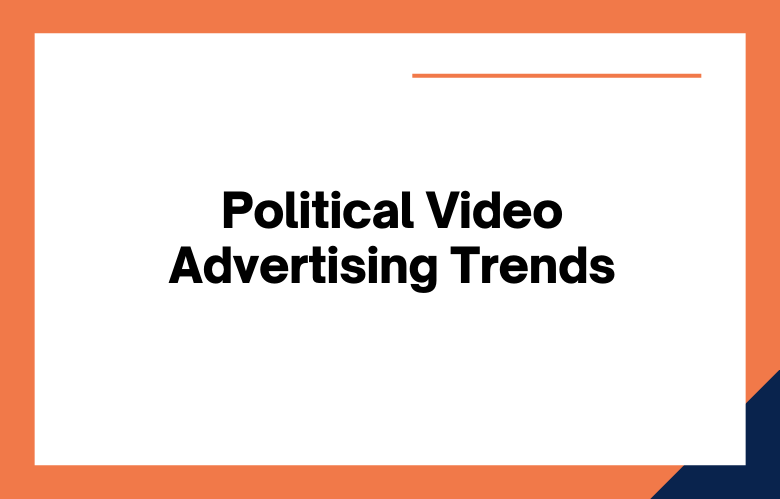 Political Video Advertising Trends