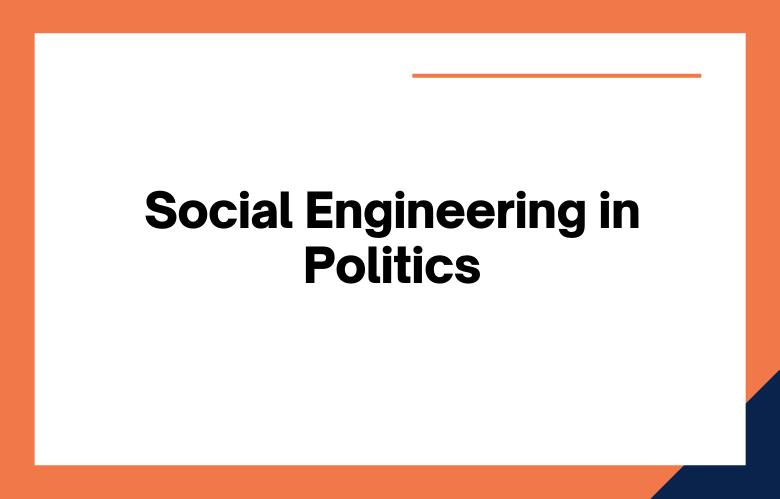 Social Engineering in Politics