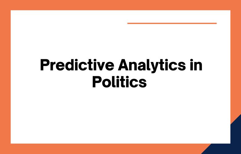 Predictive Analytics in Politics